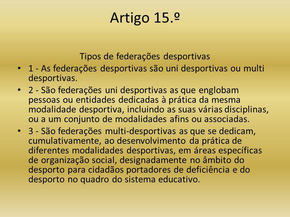 Artigo 15.º Tipos de federações desportivas • 1 - As federações desportivas são uni desportivas ou multi desportivas.