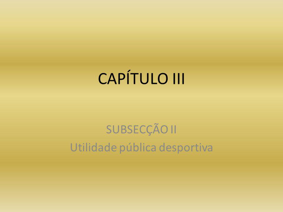 CAPÍTULO III SUBSECÇÃO II Utilidade pública desportiva