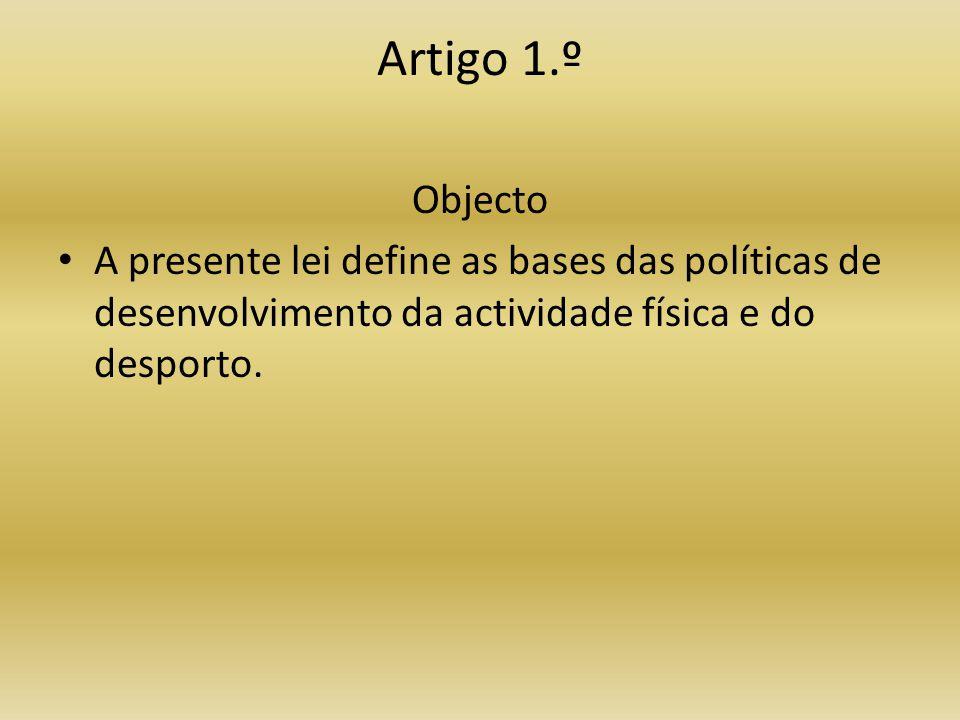 Artigo 1.º Objecto • A presente lei define as bases das políticas de desenvolvimento da actividade física e do desporto.