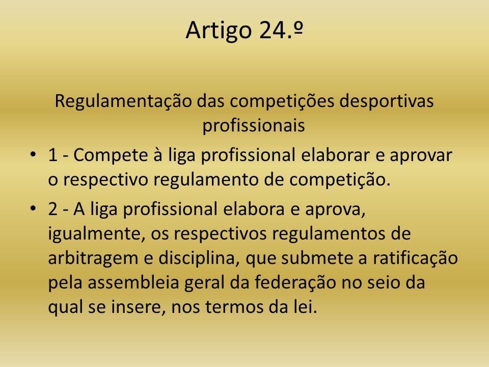 Artigo 24.º Regulamentação das competições desportivas profissionais • 1 - Compete à liga profissional elaborar e aprovar o respectivo regulamento de competição.