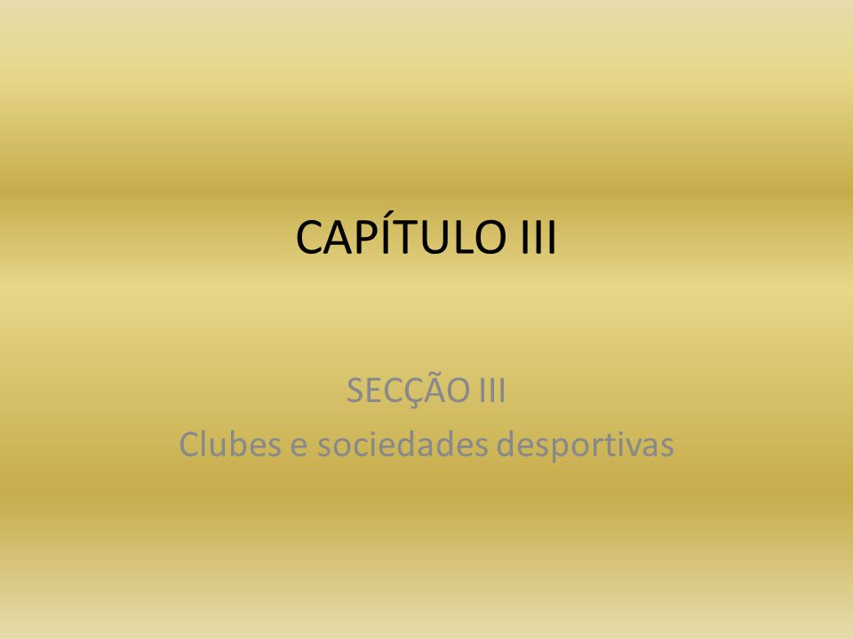 CAPÍTULO III SECÇÃO III Clubes e sociedades desportivas