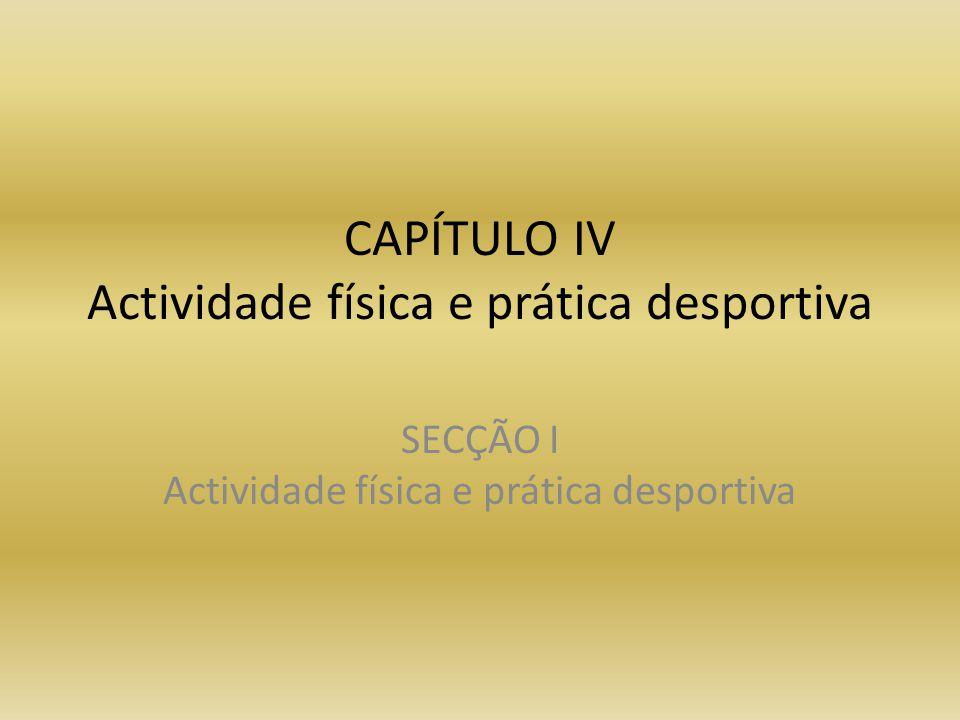 CAPÍTULO IV Actividade física e prática desportiva SECÇÃO I Actividade física e prática desportiva