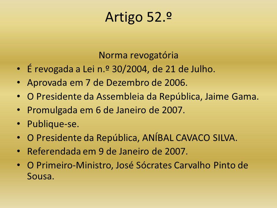 Artigo 52.º Norma revogatória • É revogada a Lei n.º 30/2004, de 21 de Julho.