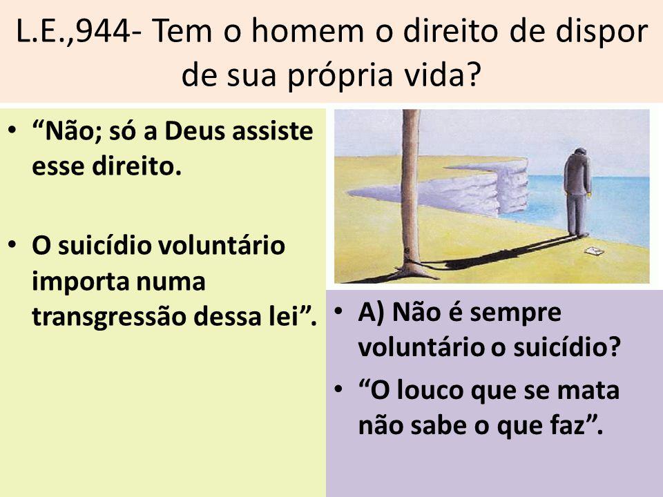 L.E.,944- Tem o homem o direito de dispor de sua própria vida.