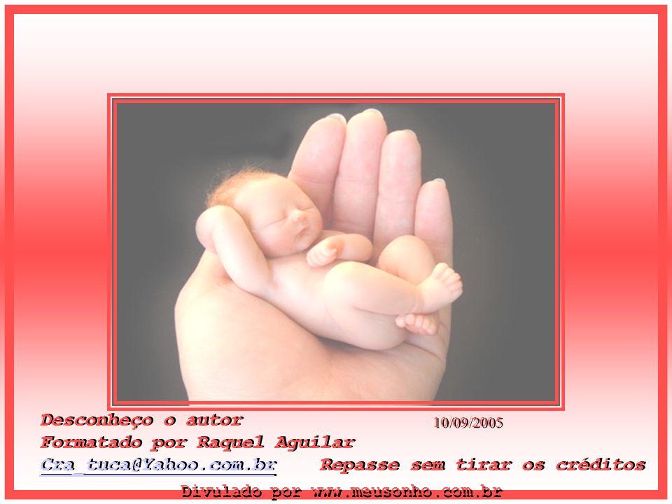 Desconheço o autor Formatado por Raquel Aguilar Cra_tuca@Yahoo.com.brCra_tuca@Yahoo.com.br Repasse sem tirar os créditos Desconheço o autor Formatado por Raquel Aguilar Cra_tuca@Yahoo.com.br Repasse sem tirar os créditos 10/09/2005 Divulado por www.meusonho.com.br