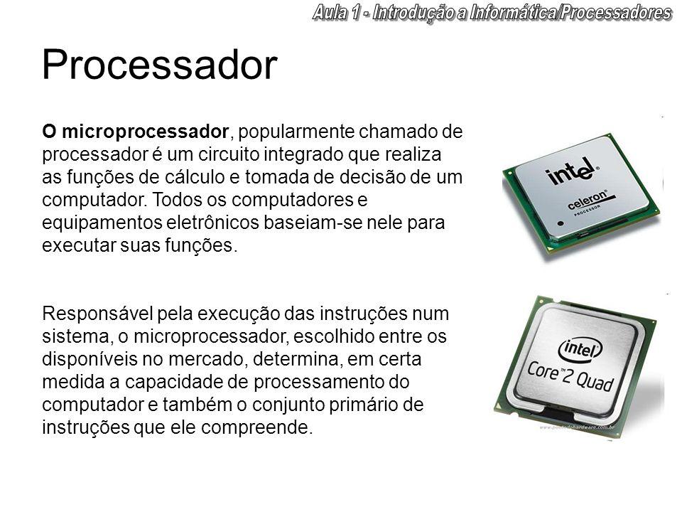 Processador O microprocessador, popularmente chamado de processador é um circuito integrado que realiza as funções de cálculo e tomada de decisão de u