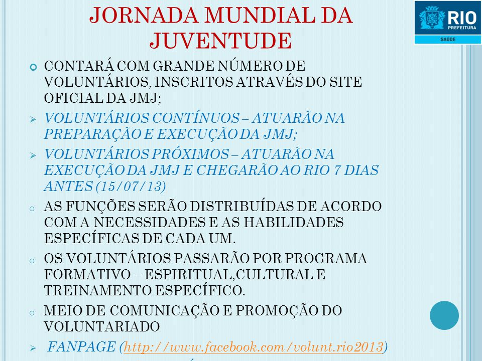 JORNADA MUNDIAL DA JUVENTUDE CONTARÁ COM GRANDE NÚMERO DE VOLUNTÁRIOS, INSCRITOS ATRAVÉS DO SITE OFICIAL DA JMJ;  VOLUNTÁRIOS CONTÍNUOS – ATUARÃO NA