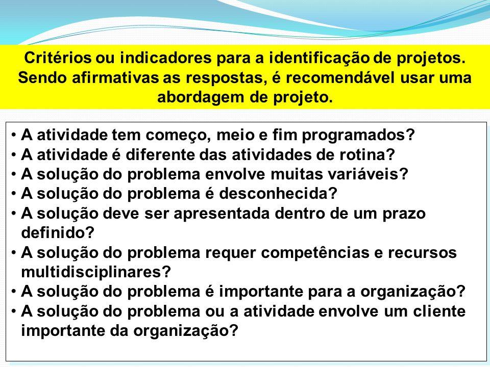 Critérios ou indicadores para a identificação de projetos. Sendo afirmativas as respostas, é recomendável usar uma abordagem de projeto. •A atividade