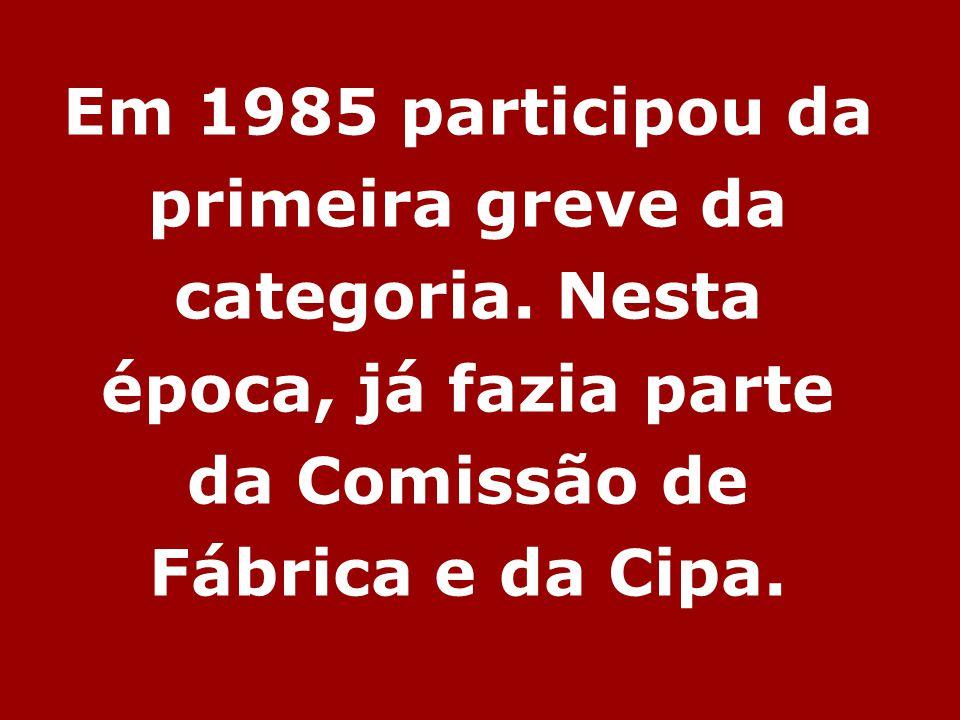 Em 1985 participou da primeira greve da categoria.