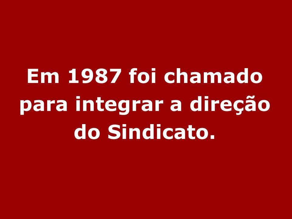 Em 1987 foi chamado para integrar a direção do Sindicato.