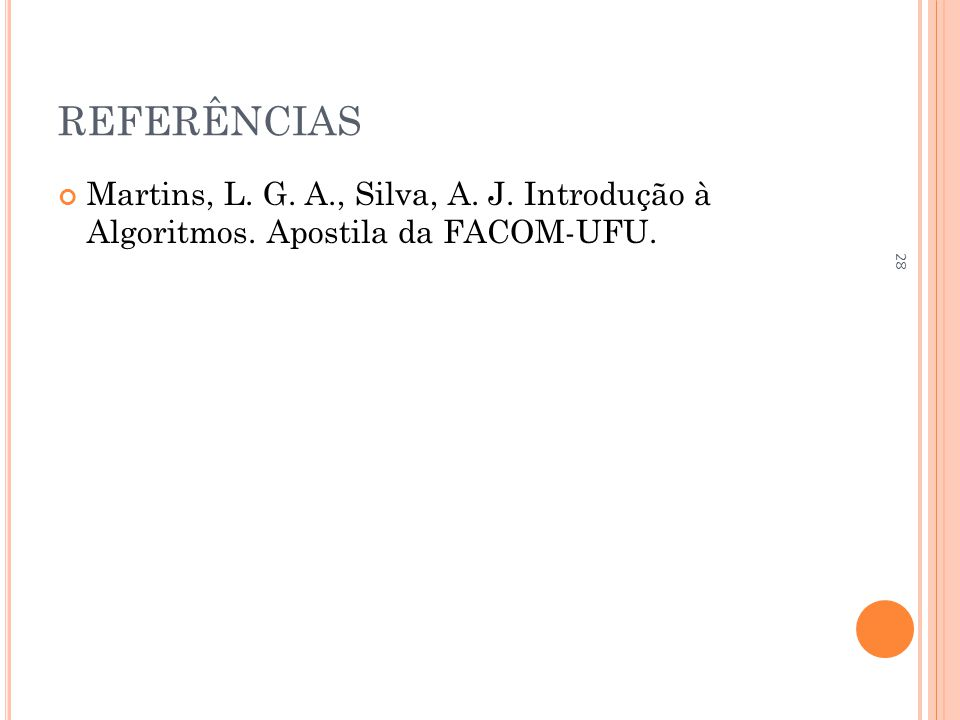 REFERÊNCIAS Martins, L. G. A., Silva, A. J. Introdução à Algoritmos. Apostila da FACOM-UFU. 28