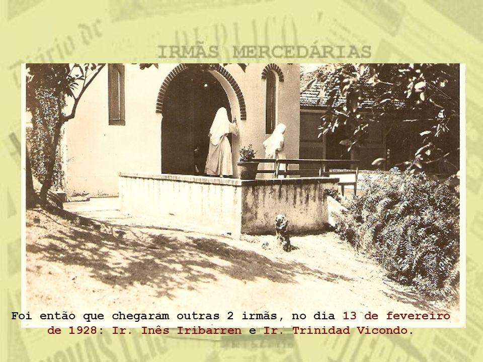 Foi então que chegaram outras 2 irmãs, no dia 13 de fevereiro de 1928: Ir. Inês Iribarren e Ir. Trinidad Vicondo.
