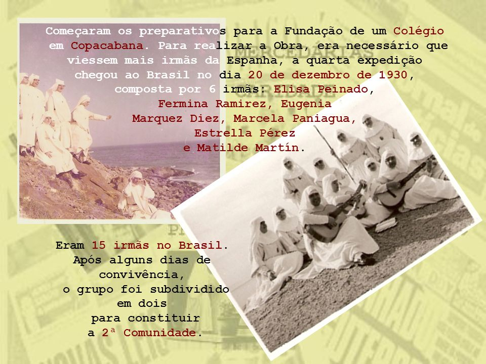 Começaram os preparativos para a Fundação de um Colégio em Copacabana. Para realizar a Obra, era necessário que viessem mais irmãs da Espanha, a quart