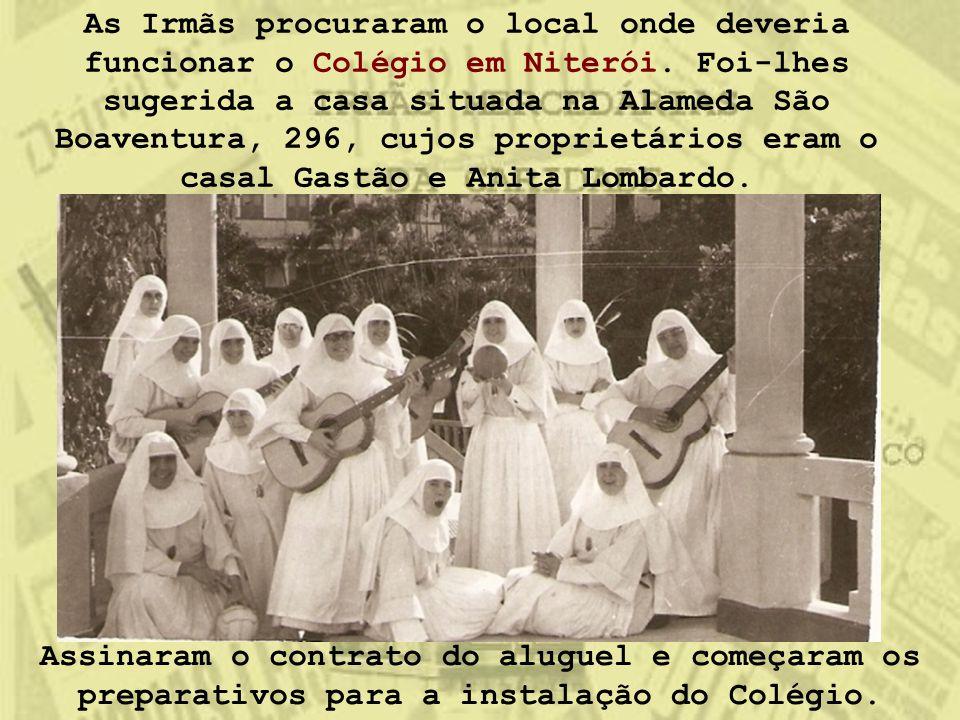 As Irmãs procuraram o local onde deveria funcionar o Colégio em Niterói. Foi-lhes sugerida a casa situada na Alameda São Boaventura, 296, cujos propri
