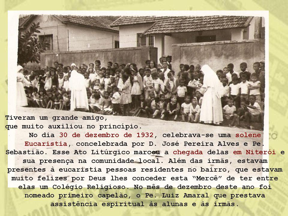 Tiveram um grande amigo, que muito auxiliou no princípio. No dia 30 de dezembro de 1932, celebrava-se uma solene Eucaristia, concelebrada por D. José