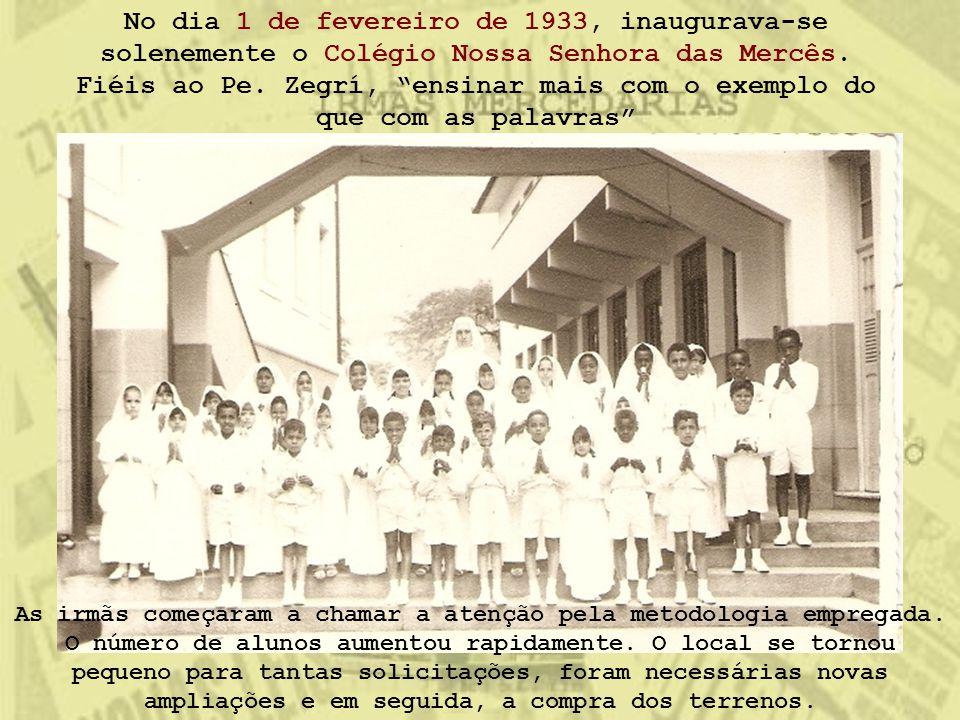 """No dia 1 de fevereiro de 1933, inaugurava-se solenemente o Colégio Nossa Senhora das Mercês. Fiéis ao Pe. Zegrí, """"ensinar mais com o exemplo do que co"""