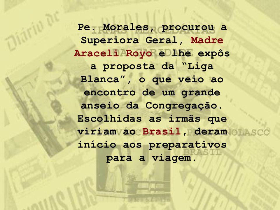 """Pe. Morales, procurou a Superiora Geral, Madre Araceli Royo e lhe expôs a proposta da """"Liga Blanca"""", o que veio ao encontro de um grande anseio da Con"""