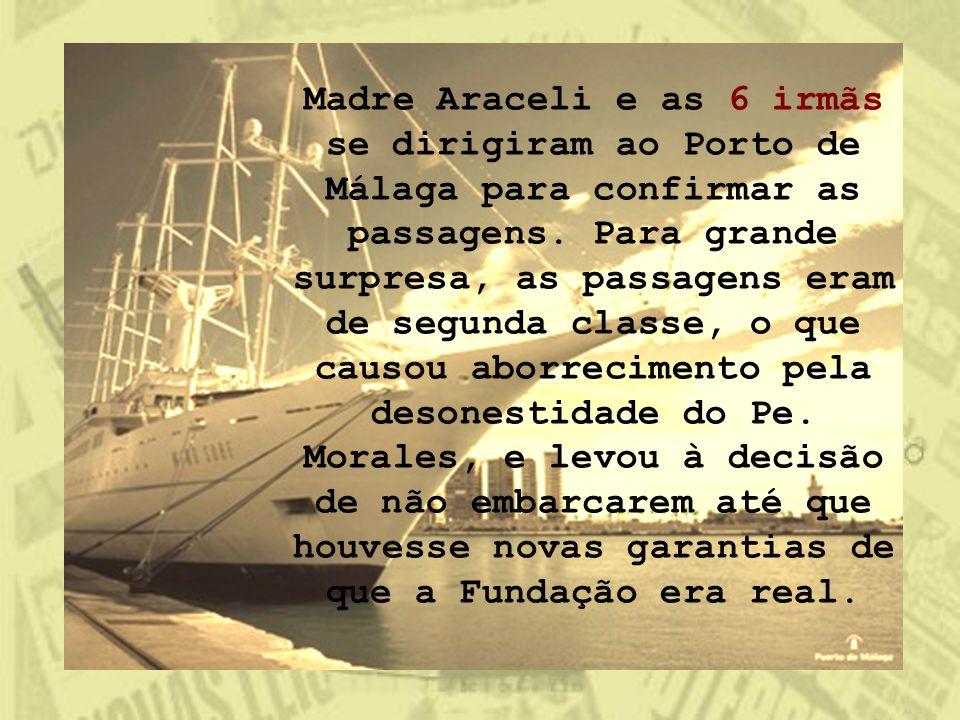 Madre Araceli e as 6 irmãs se dirigiram ao Porto de Málaga para confirmar as passagens. Para grande surpresa, as passagens eram de segunda classe, o q