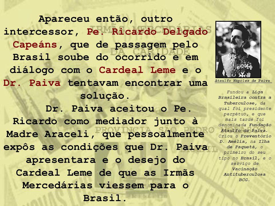 Apareceu então, outro intercessor, Pe. Ricardo Delgado Capeáns, que de passagem pelo Brasil soube do ocorrido e em diálogo com o Cardeal Leme e o Dr.