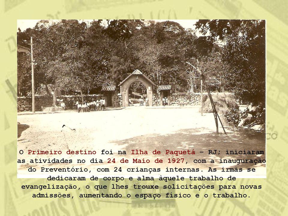 O Primeiro destino foi na Ilha de Paquetá – RJ; iniciaram as atividades no dia 24 de Maio de 1927, com a inauguração do Preventório, com 24 crianças i
