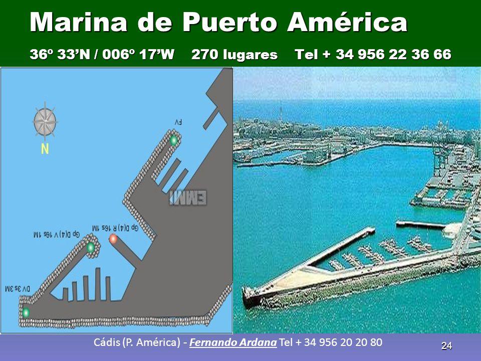 24 Marina de Puerto América 36º 33'N / 006º 17'W 270 lugares Tel + 34 956 22 36 66 Cádis (P. América) - Fernando Ardana Tel + 34 956 20 20 80