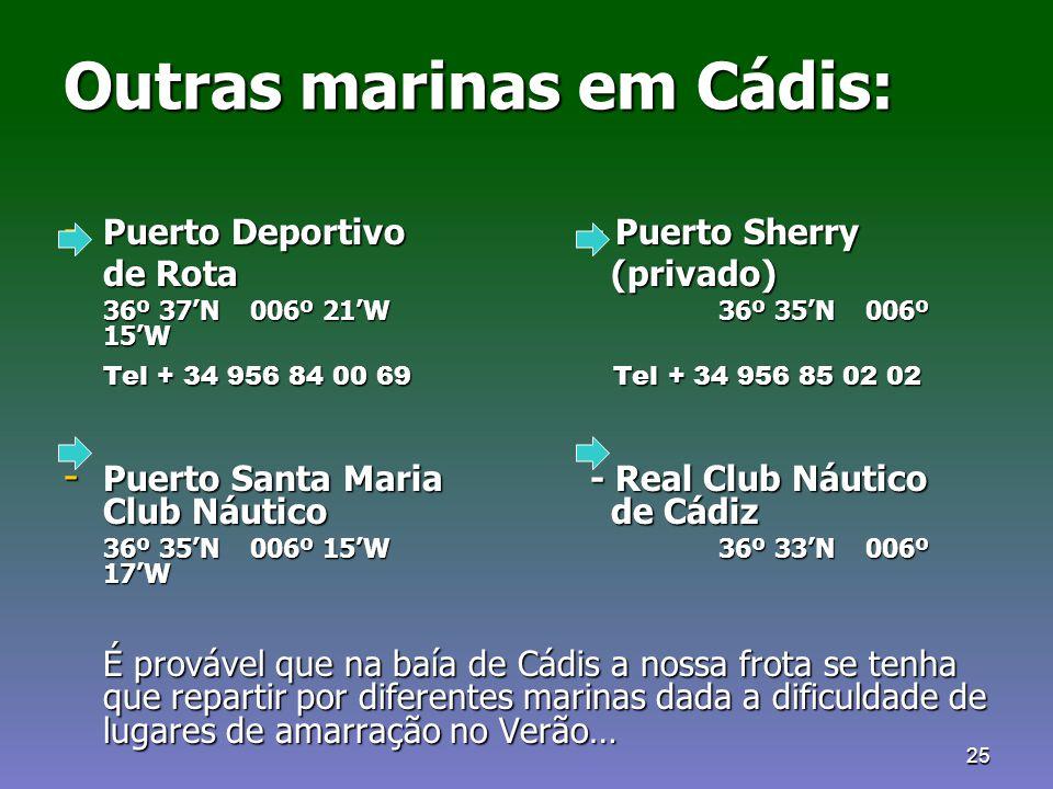 25 Outras marinas em Cádis: - Puerto Deportivo - Puerto Sherry de Rota (privado) 36º 37'N 006º 21'W 36º 35'N 006º 15'W Tel + 34 956 84 00 69 Tel + 34