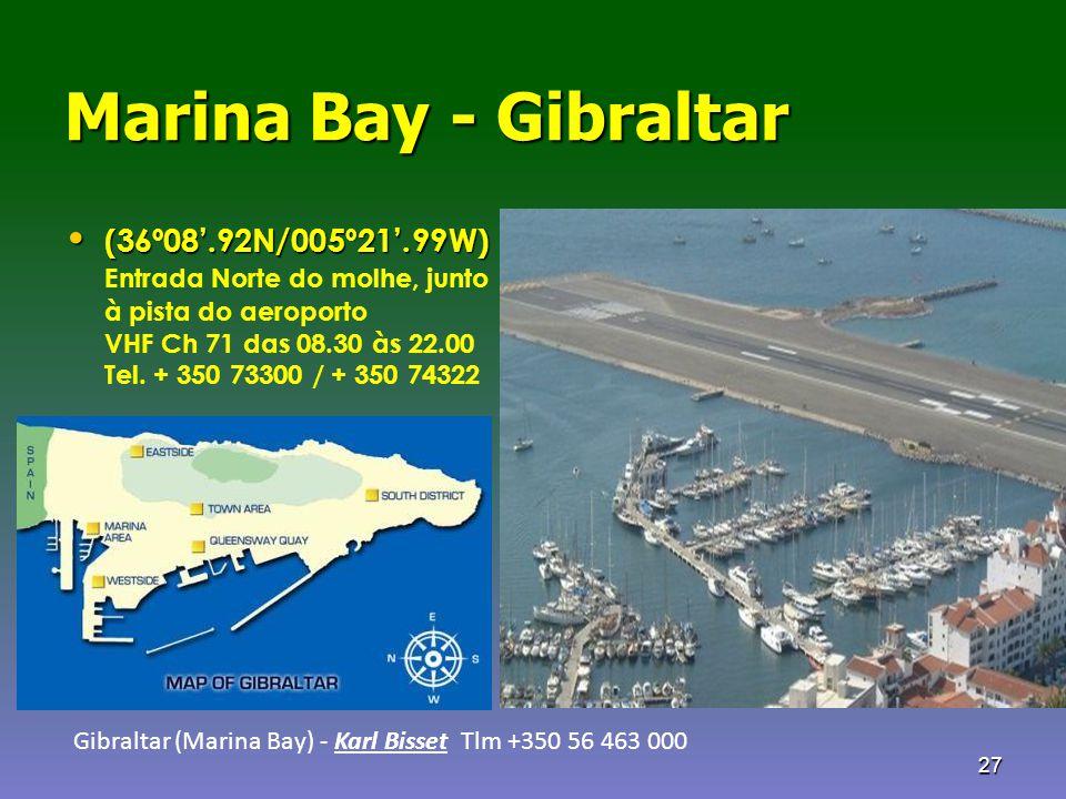 27 Marina Bay - Gibraltar • (36º08'.92N/005º21'.99W) Entrada Norte do molhe, junto à pista do aeroporto VHF Ch 71 das 08.30 às 22.00 Tel. + 350 73300