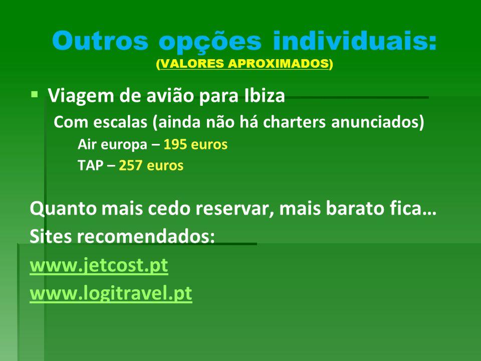 Outros opções individuais: (VALORES APROXIMADOS)   Viagem de avião para Ibiza Com escalas (ainda não há charters anunciados) Air europa – 195 euros