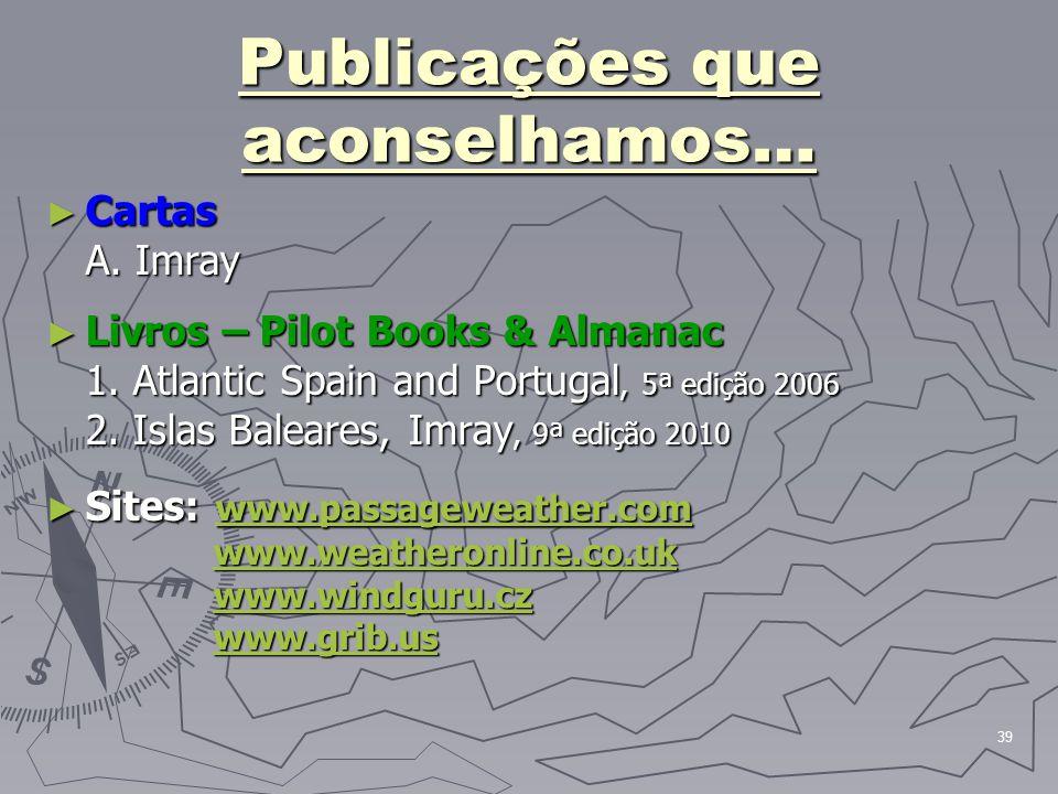 39 Publicações que aconselhamos… ► Cartas A. Imray ► Livros – Pilot Books & Almanac 1. Atlantic Spain and Portugal, 5ª edição 2006 2. Islas Baleares,