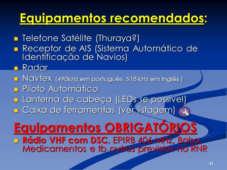 41 Equipamentos recomendados:  Telefone Satélite (Thuraya?)  Receptor de AIS (Sistema Automático de Identificação de Navios)  Radar  Navtex (490kH