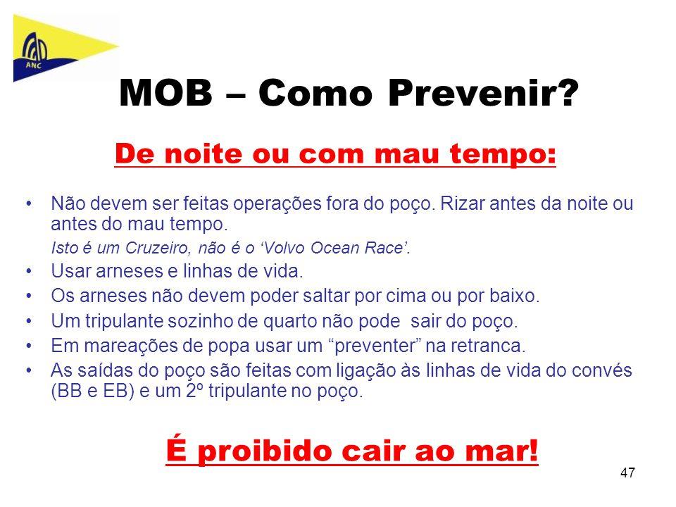 47 MOB – Como Prevenir? De noite ou com mau tempo: •Não devem ser feitas operações fora do poço. Rizar antes da noite ou antes do mau tempo. Isto é um