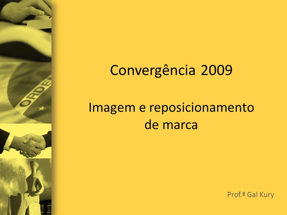 Convergência 2009 Imagem e reposicionamento de marca Prof.ª Gal Kury