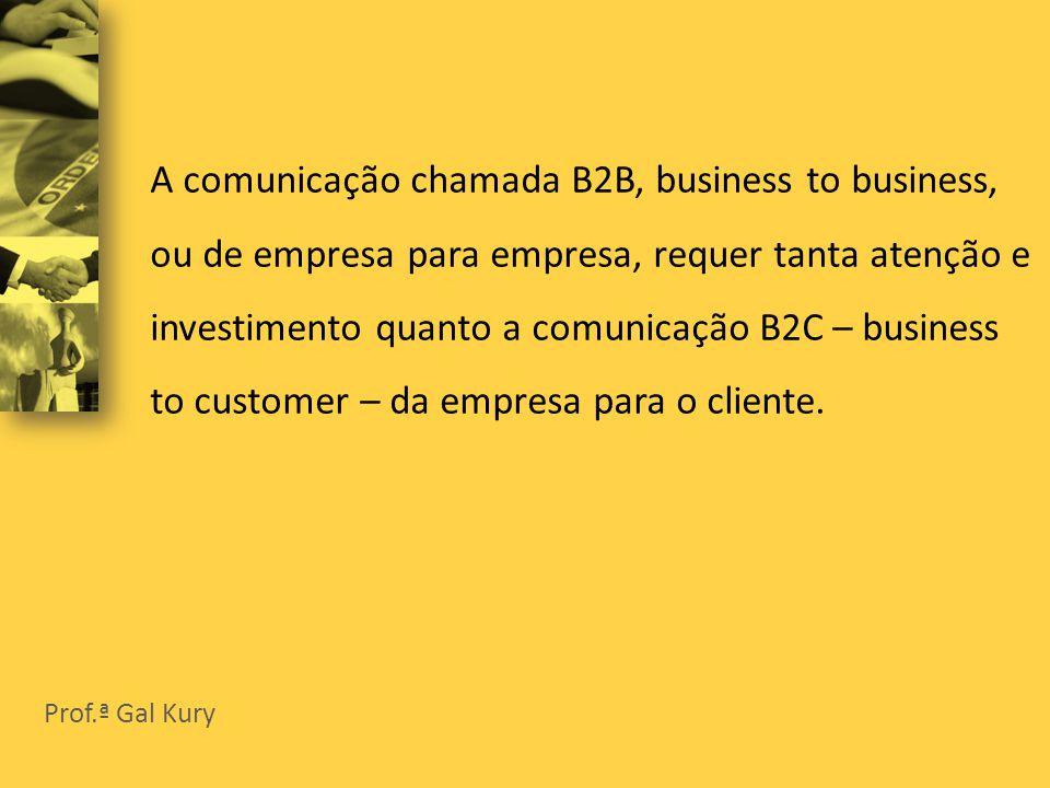 A comunicação chamada B2B, business to business, ou de empresa para empresa, requer tanta atenção e investimento quanto a comunicação B2C – business to customer – da empresa para o cliente.