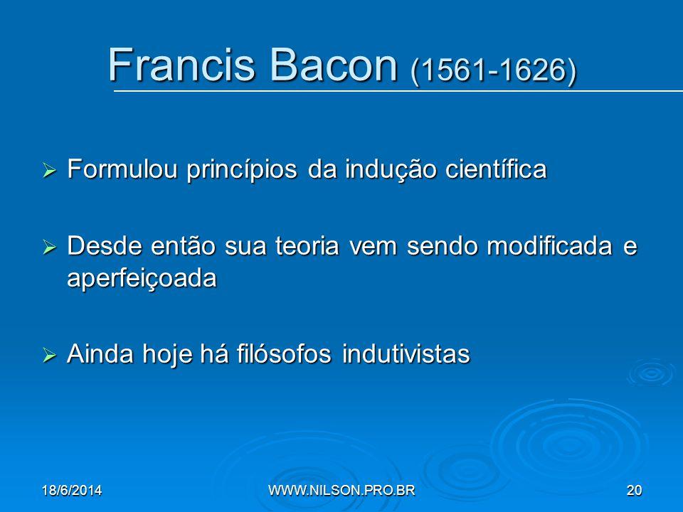 Francis Bacon (1561-1626)  Formulou princípios da indução científica  Desde então sua teoria vem sendo modificada e aperfeiçoada  Ainda hoje há filósofos indutivistas 18/6/2014WWW.NILSON.PRO.BR20