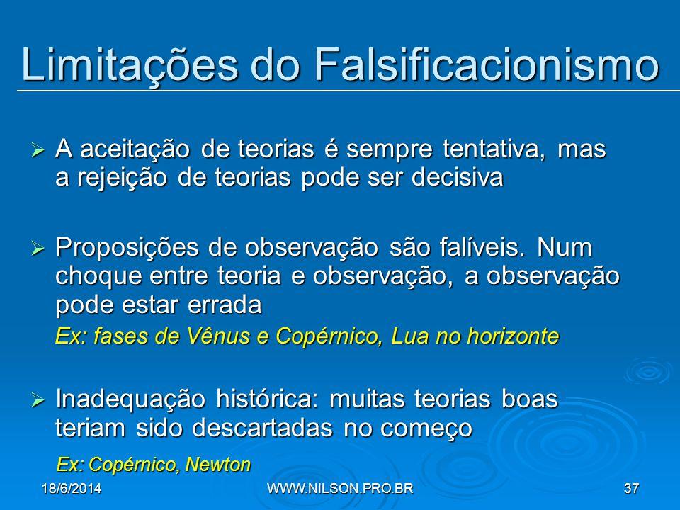 Limitações do Falsificacionismo  A aceitação de teorias é sempre tentativa, mas a rejeição de teorias pode ser decisiva  Proposições de observação são falíveis.