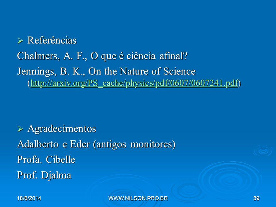  Referências Chalmers, A.F., O que é ciência afinal.