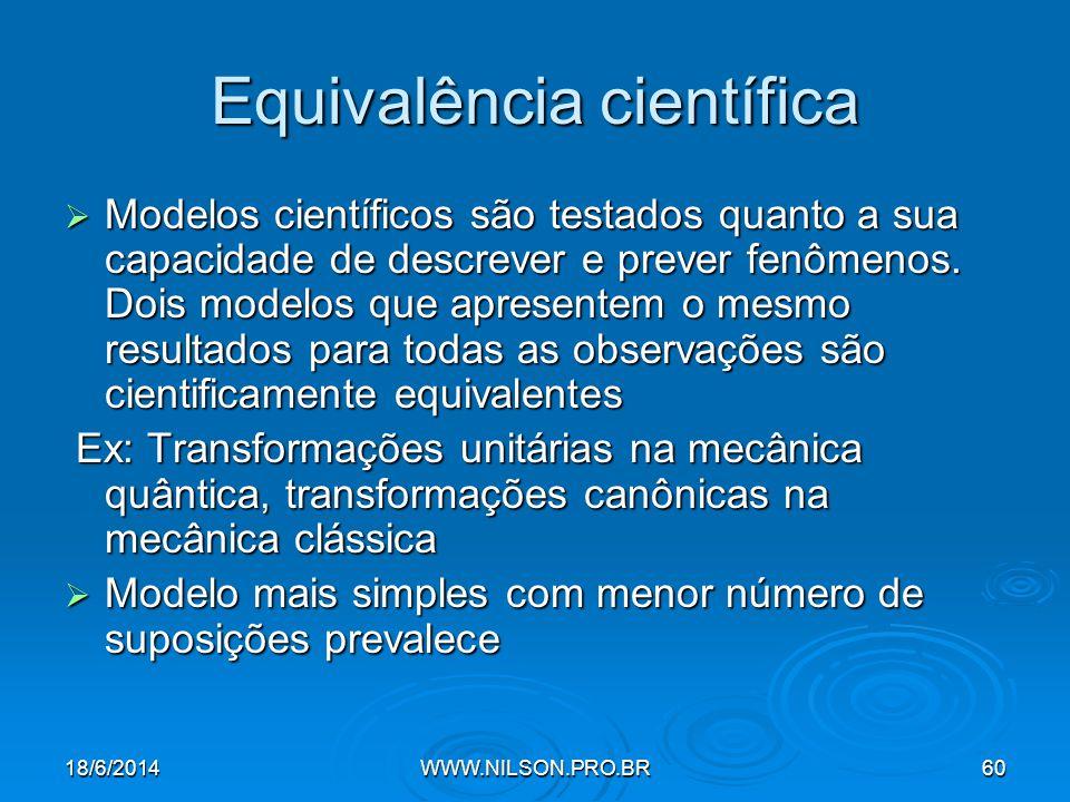 Equivalência científica  Modelos científicos são testados quanto a sua capacidade de descrever e prever fenômenos.
