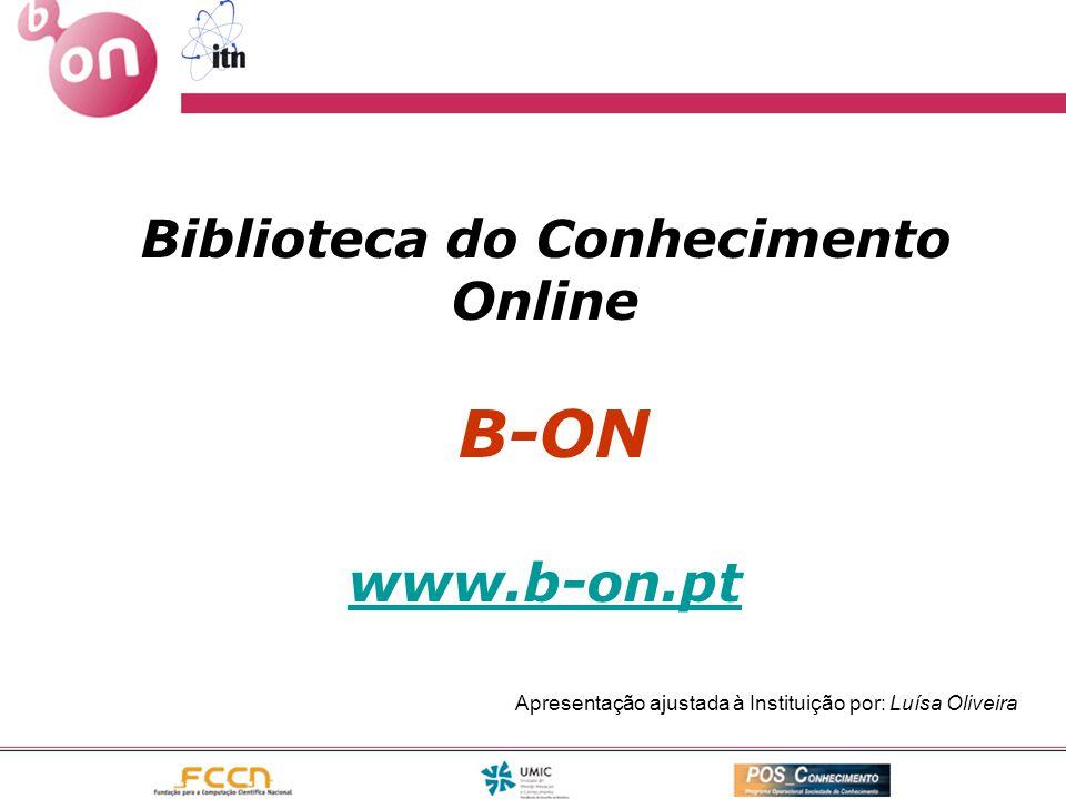Biblioteca do Conhecimento Online B-ON www.b-on.pt www.b-on.pt Apresentação ajustada à Instituição por: Luísa Oliveira