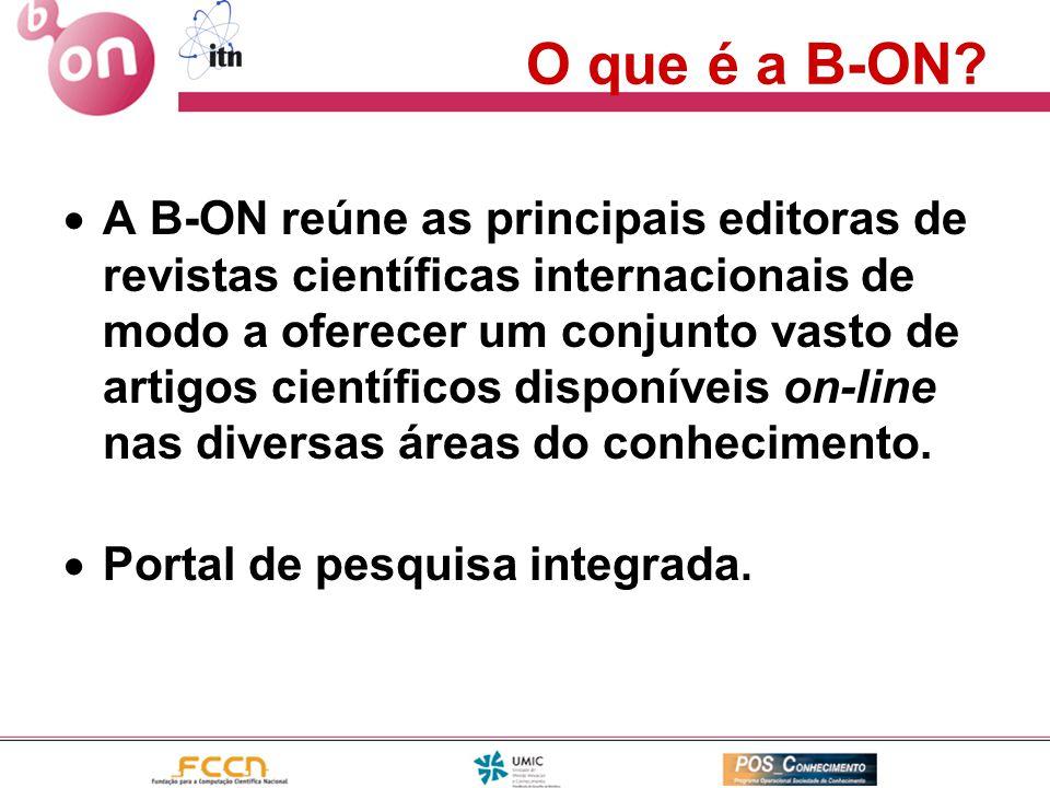 O que é a B-ON?  A B-ON reúne as principais editoras de revistas científicas internacionais de modo a oferecer um conjunto vasto de artigos científic