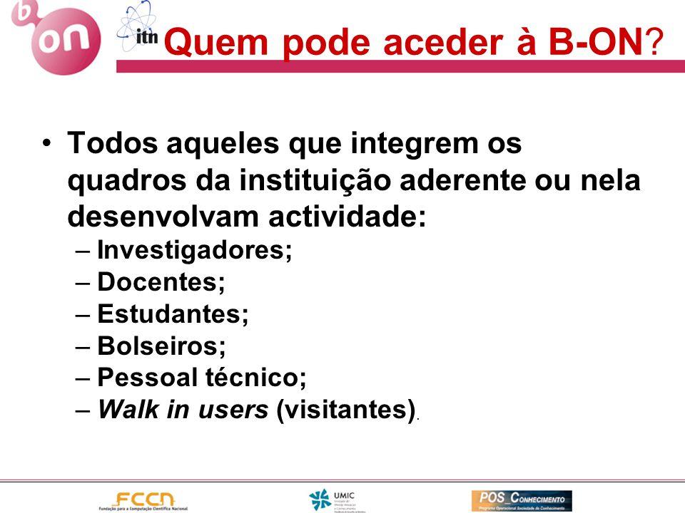 Quem pode aceder à B-ON? •Todos aqueles que integrem os quadros da instituição aderente ou nela desenvolvam actividade: –Investigadores; –Docentes; –E