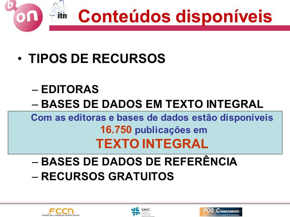 Conteúdos disponíveis •TIPOS DE RECURSOS –EDITORAS –BASES DE DADOS EM TEXTO INTEGRAL –BASES DE DADOS DE REFERÊNCIA –RECURSOS GRATUITOS Com as editoras