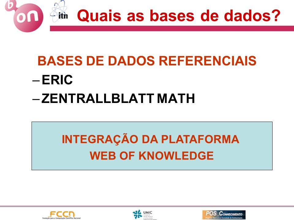 Quais as bases de dados? BASES DE DADOS REFERENCIAIS –ERIC –ZENTRALLBLATT MATH INTEGRAÇÃO DA PLATAFORMA WEB OF KNOWLEDGE