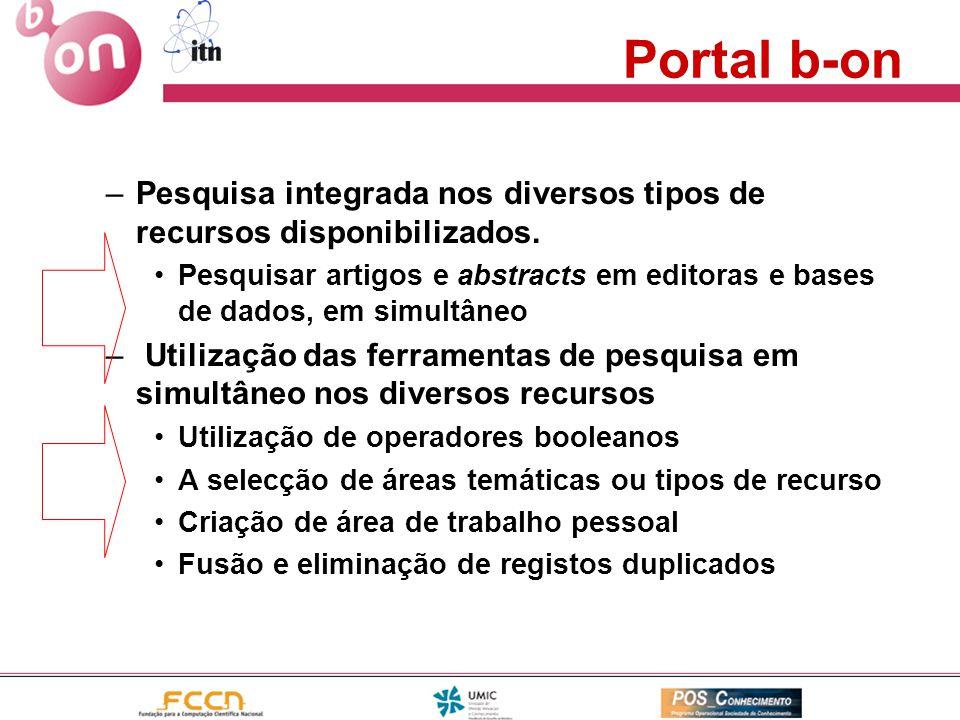 Acesso à informação •Homepage da B-ON –www.b-on.ptwww.b-on.pt •Portal de pesquisa –https://secure.b-on.pthttps://secure.b-on.pt •Acesso directo aos recursos da B-ON nos respectivos sites