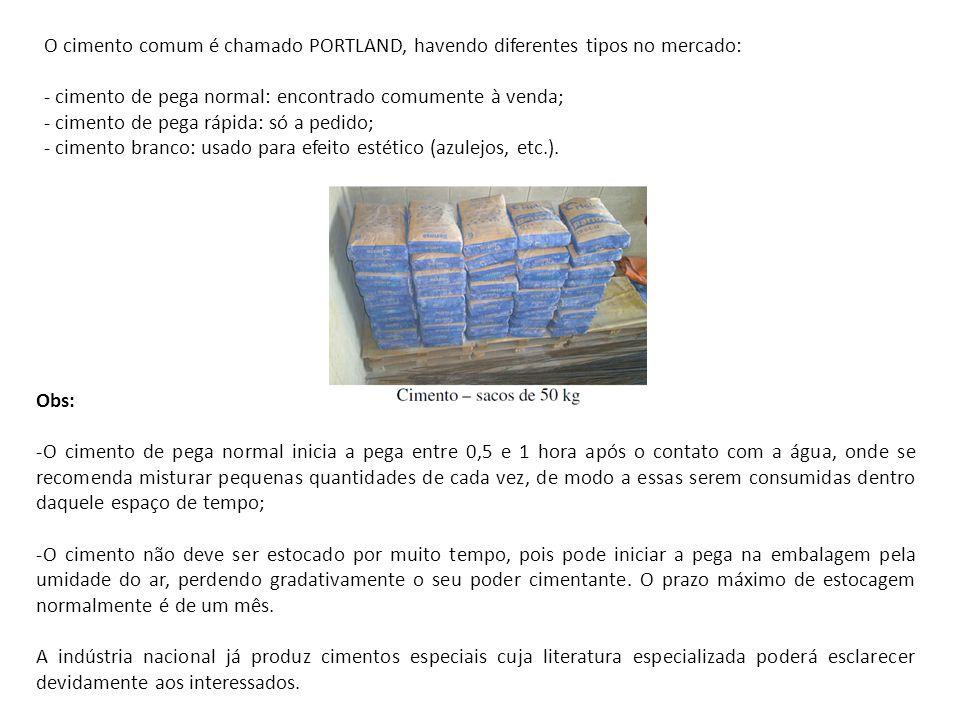O cimento comum é chamado PORTLAND, havendo diferentes tipos no mercado: - cimento de pega normal: encontrado comumente à venda; - cimento de pega ráp