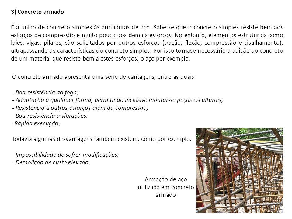 3) Concreto armado É a união de concreto simples às armaduras de aço. Sabe-se que o concreto simples resiste bem aos esforços de compressão e muito po