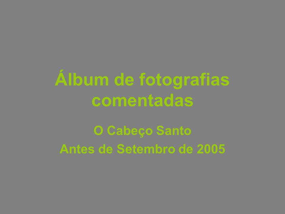 Álbum de fotografias comentadas O Cabeço Santo Antes de Setembro de 2005