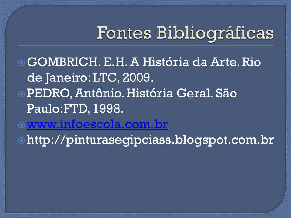  GOMBRICH. E.H. A História da Arte. Rio de Janeiro: LTC, 2009.  PEDRO, Antônio. História Geral. São Paulo:FTD, 1998.  www.infoescola.com.br www.inf