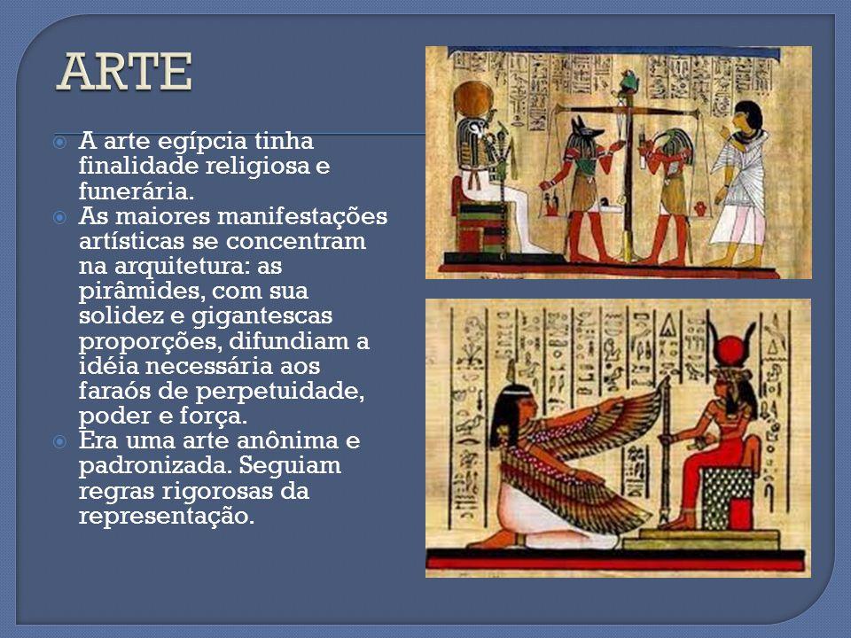  A arte egípcia tinha finalidade religiosa e funerária.  As maiores manifestações artísticas se concentram na arquitetura: as pirâmides, com sua sol
