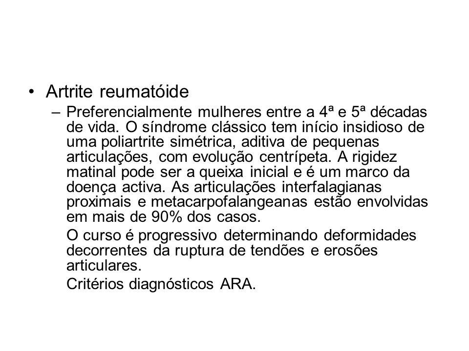 •Artrite reumatóide –Preferencialmente mulheres entre a 4ª e 5ª décadas de vida.