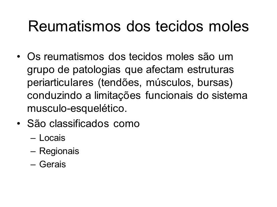 Reumatismos dos tecidos moles •Os reumatismos dos tecidos moles são um grupo de patologias que afectam estruturas periarticulares (tendões, músculos, bursas) conduzindo a limitações funcionais do sistema musculo-esquelético.